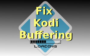 How to Fix Kodi Buffering Issue [5 Working Solutions]